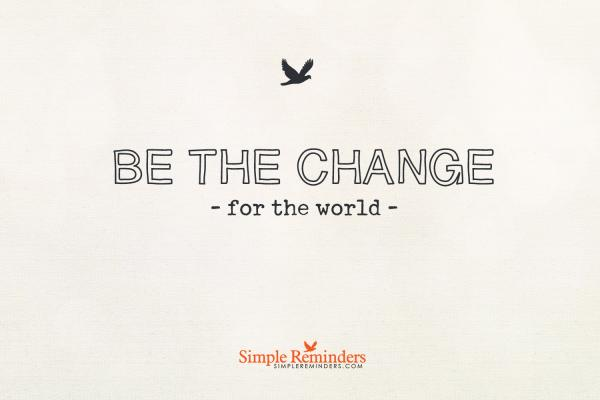simple-remidner-be-the-change_jpg_thumb_600w-cropped